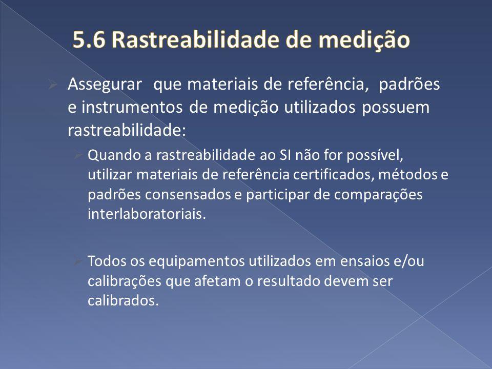 Assegurar que materiais de referência, padrões e instrumentos de medição utilizados possuem rastreabilidade: Quando a rastreabilidade ao SI não for po