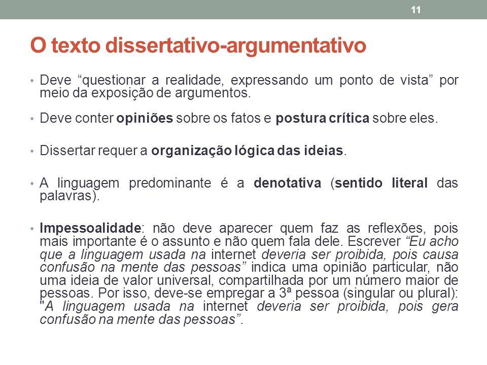 O texto dissertativo-argumentativo Deve questionar a realidade, expressando um ponto de vista por meio da exposição de argumentos.