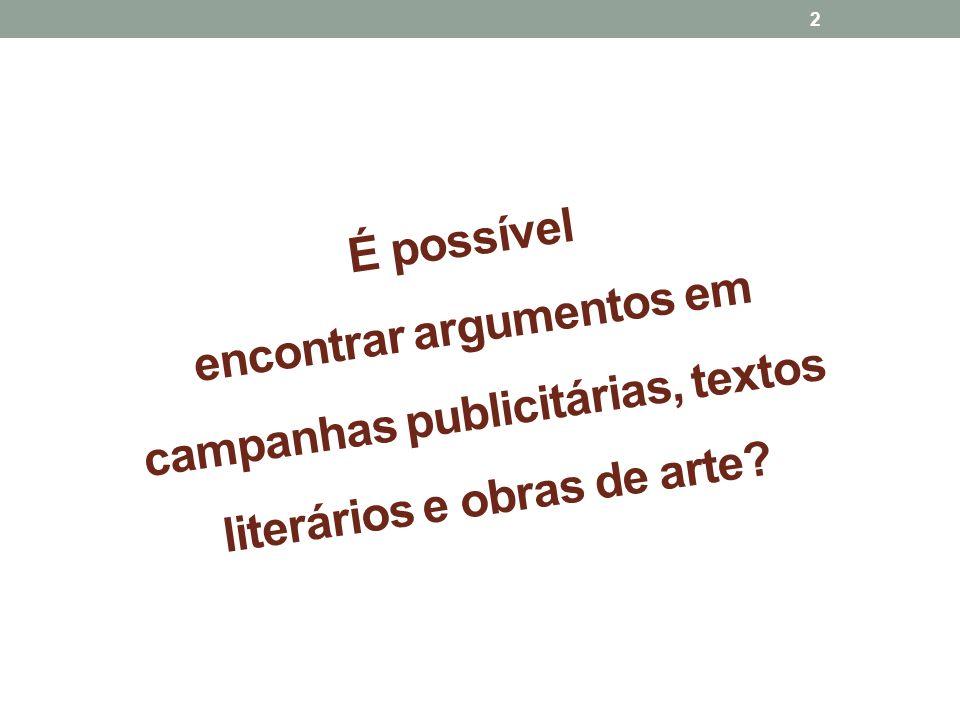 É possível encontrar argumentos em campanhas publicitárias, textos literários e obras de arte? 2