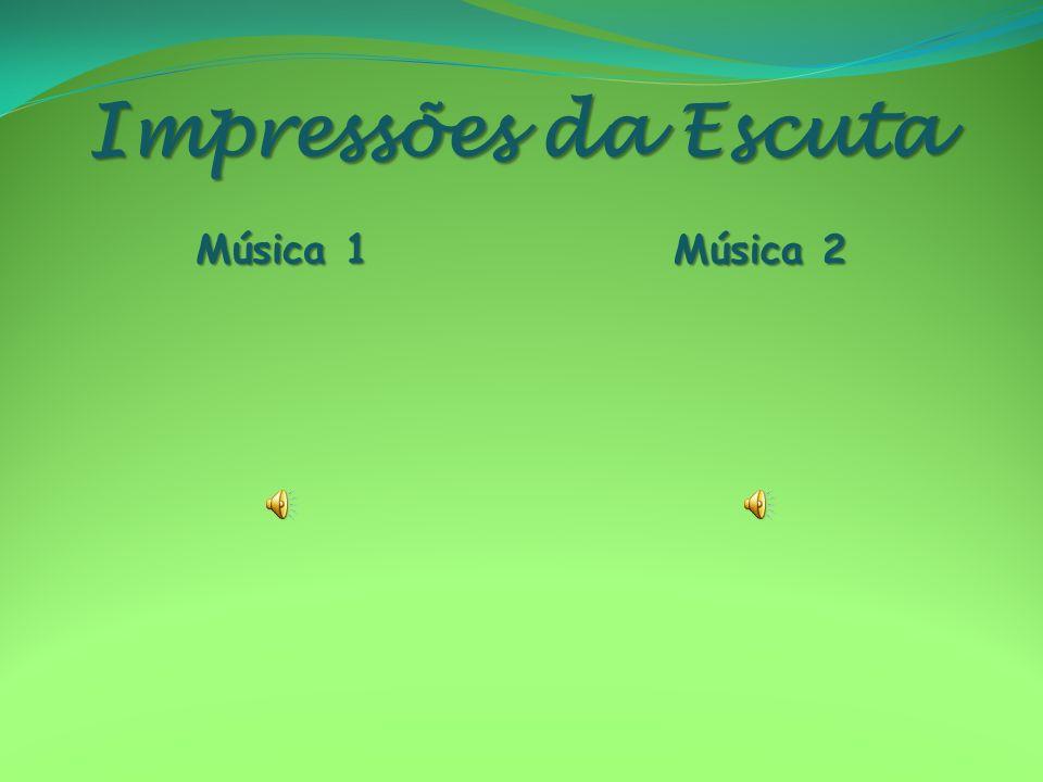 Impressões da Escuta Música 1 Música 2