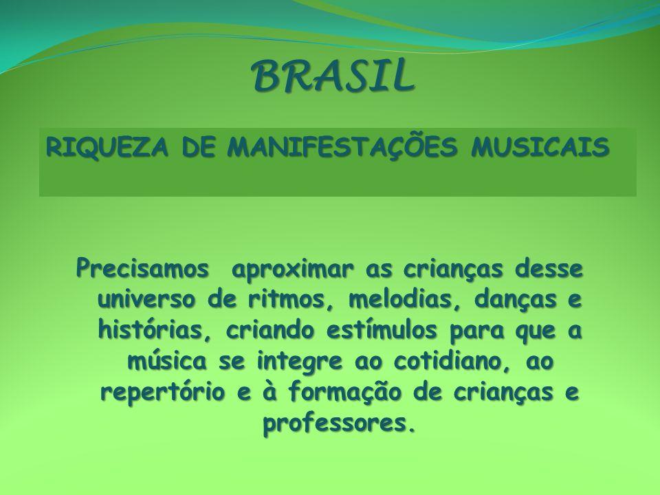 BRASIL BRASIL Precisamos aproximar as crianças desse universo de ritmos, melodias, danças e histórias, criando estímulos para que a música se integre