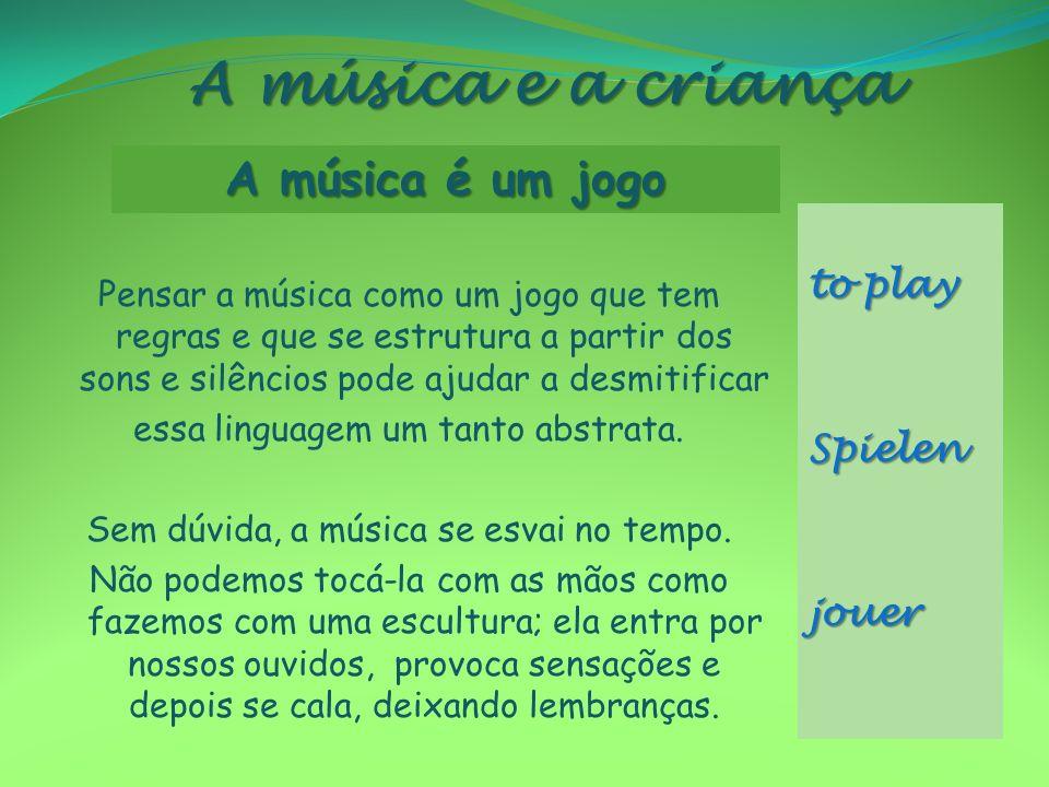 A música e a criança Pensar a música como um jogo que tem regras e que se estrutura a partir dos sons e silêncios pode ajudar a desmitificar essa ling