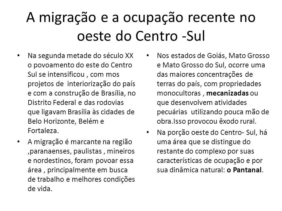 A migração e a ocupação recente no oeste do Centro -Sul Na segunda metade do século XX o povoamento do este do Centro Sul se intensificou, com mos pro