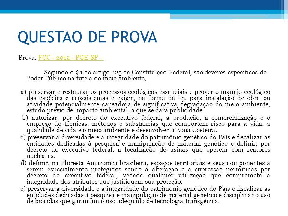 QUESTAO DE PROVA Prova: FCC - 2012 - PGE-SP –FCC - 2012 - PGE-SP – Segundo o § 1 do artigo 225 da Constituição Federal, são deveres específicos do Pod