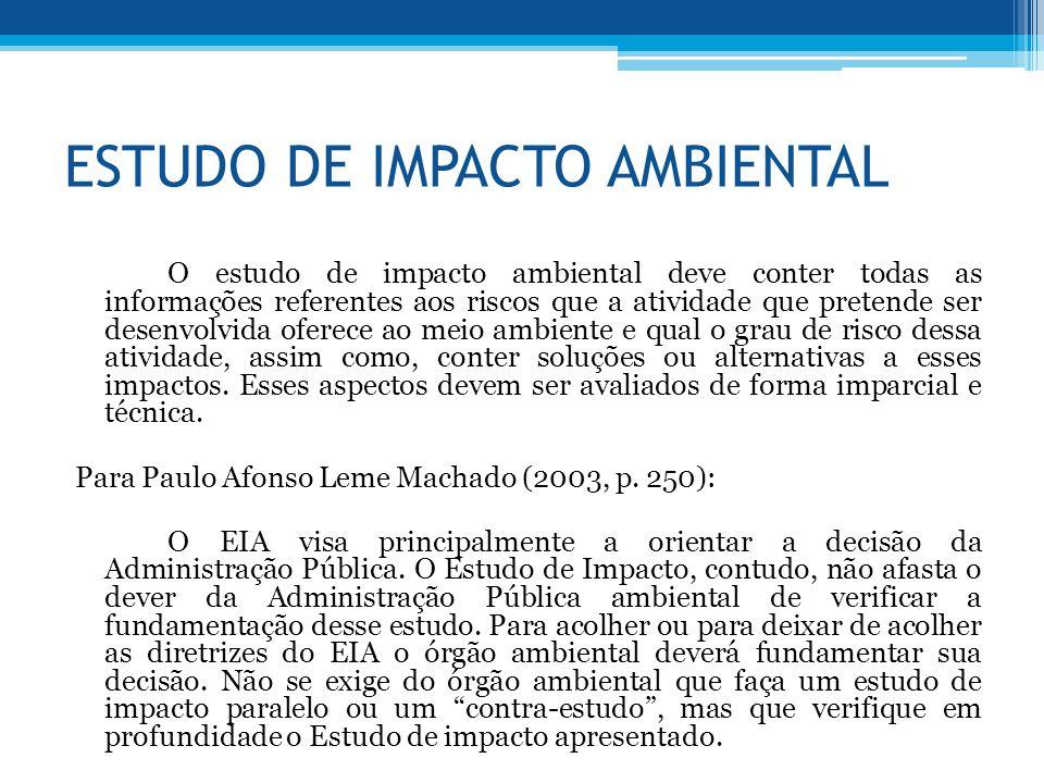 ESTUDO DE IMPACTO AMBIENTAL O estudo de impacto ambiental deve conter todas as informações referentes aos riscos que a atividade que pretende ser dese