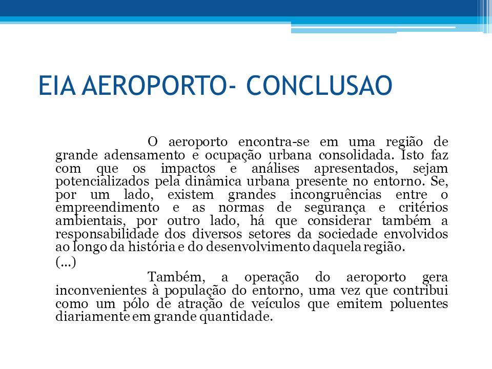 EIA AEROPORTO- CONCLUSAO O aeroporto encontra-se em uma região de grande adensamento e ocupação urbana consolidada. Isto faz com que os impactos e aná