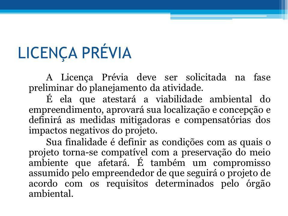 LICENÇA PRÉVIA A Licença Prévia deve ser solicitada na fase preliminar do planejamento da atividade. É ela que atestará a viabilidade ambiental do emp