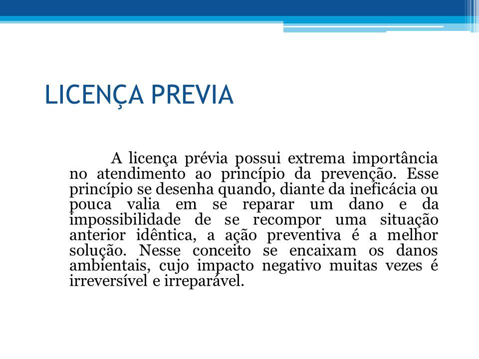LICENÇA PREVIA A licença prévia possui extrema importância no atendimento ao princípio da prevenção. Esse princípio se desenha quando, diante da inefi