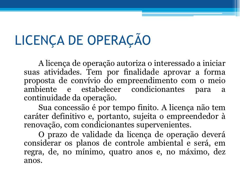 LICENÇA DE OPERAÇÃO A licença de operação autoriza o interessado a iniciar suas atividades. Tem por finalidade aprovar a forma proposta de convívio do