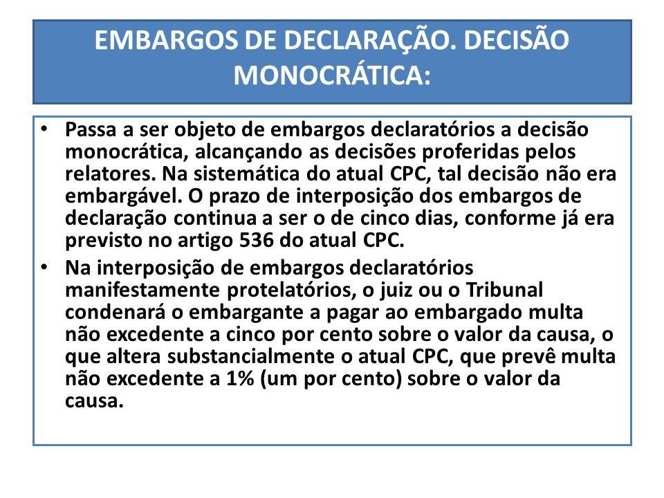 EMBARGOS DE DECLARAÇÃO. DECISÃO MONOCRÁTICA: Passa a ser objeto de embargos declaratórios a decisão monocrática, alcançando as decisões proferidas pel