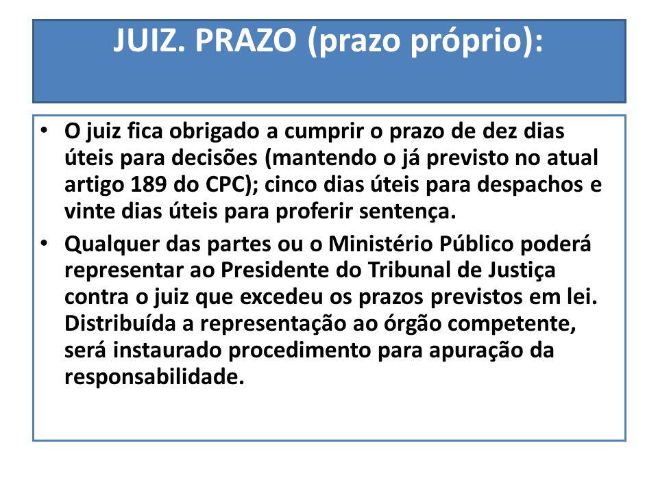 JUIZ. PRAZO (prazo próprio): O juiz fica obrigado a cumprir o prazo de dez dias úteis para decisões (mantendo o já previsto no atual artigo 189 do CPC