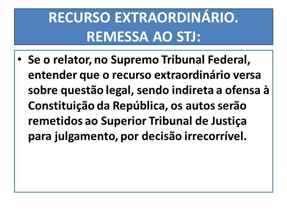 RECURSO EXTRAORDINÁRIO. REMESSA AO STJ: Se o relator, no Supremo Tribunal Federal, entender que o recurso extraordinário versa sobre questão legal, se