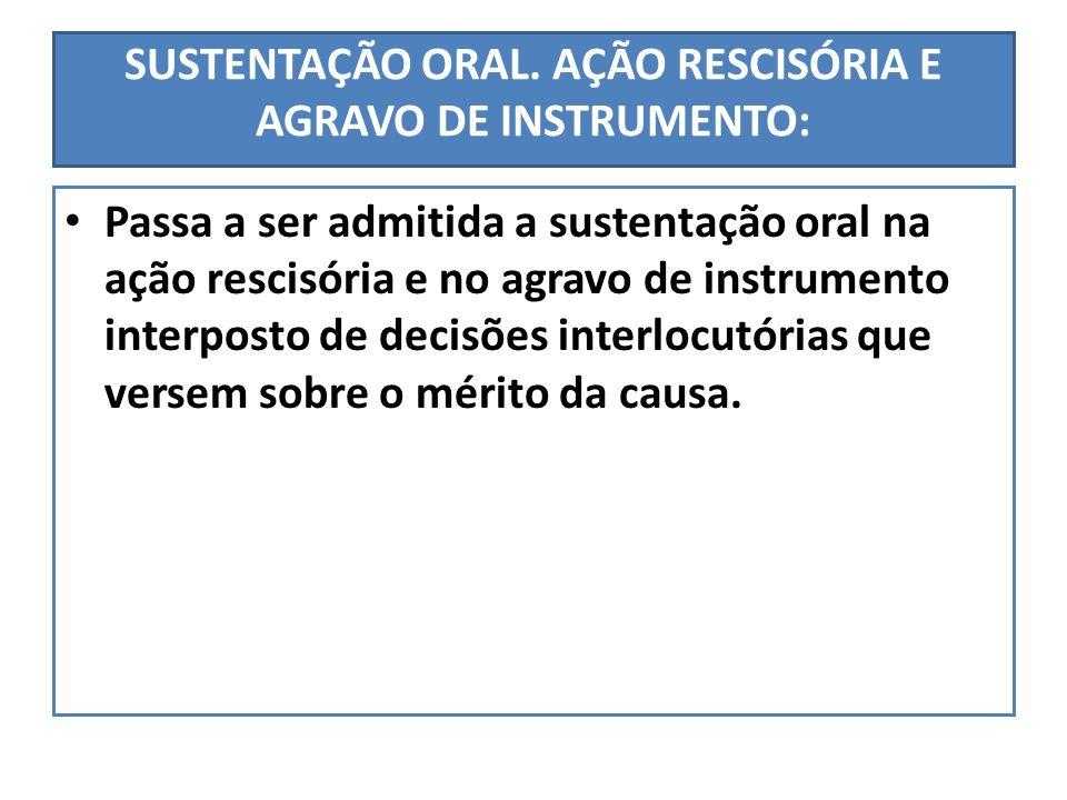 SUSTENTAÇÃO ORAL. AÇÃO RESCISÓRIA E AGRAVO DE INSTRUMENTO: Passa a ser admitida a sustentação oral na ação rescisória e no agravo de instrumento inter