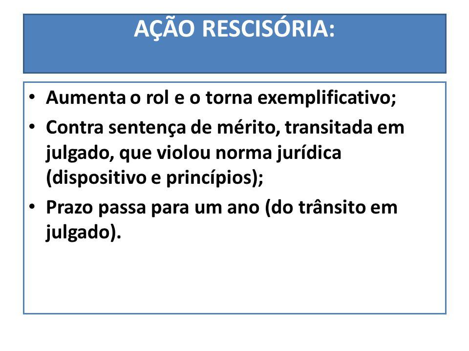 AÇÃO RESCISÓRIA: Aumenta o rol e o torna exemplificativo; Contra sentença de mérito, transitada em julgado, que violou norma jurídica (dispositivo e p