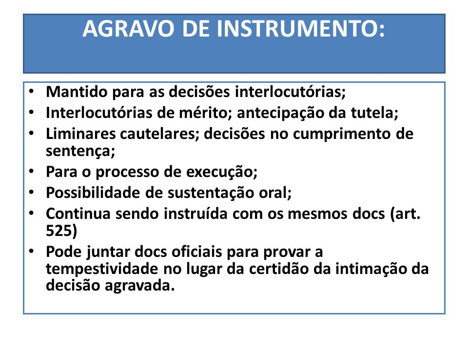 AGRAVO DE INSTRUMENTO: Mantido para as decisões interlocutórias; Interlocutórias de mérito; antecipação da tutela; Liminares cautelares; decisões no c
