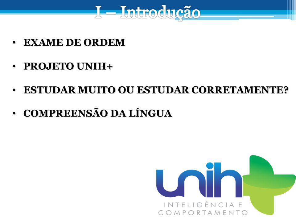 EXAME DE ORDEM EXAME DE ORDEM PROJETO UNIH+ PROJETO UNIH+ ESTUDAR MUITO OU ESTUDAR CORRETAMENTE.