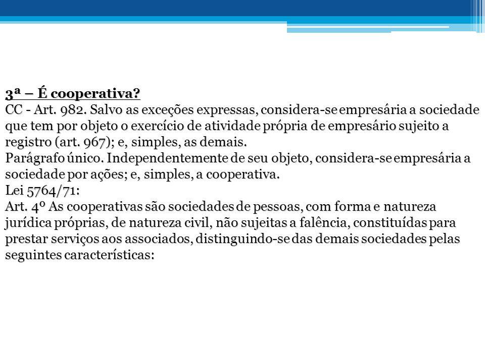 3ª – É cooperativa.CC - Art. 982.