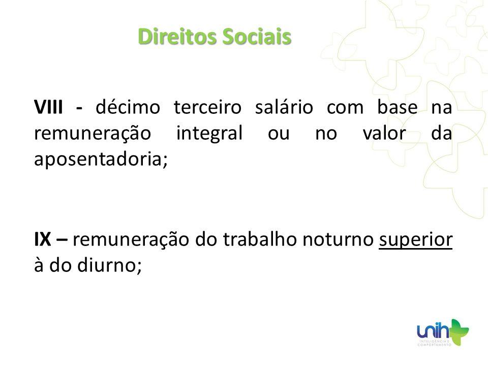 VIII - décimo terceiro salário com base na remuneração integral ou no valor da aposentadoria; IX – remuneração do trabalho noturno superior à do diurn
