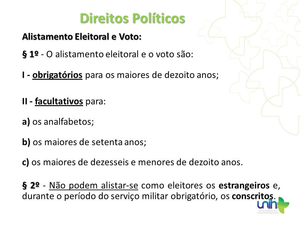Alistamento Eleitoral e Voto: § 1º § 1º - O alistamento eleitoral e o voto são: I - obrigatórios para os maiores de dezoito anos; II - facultativos pa