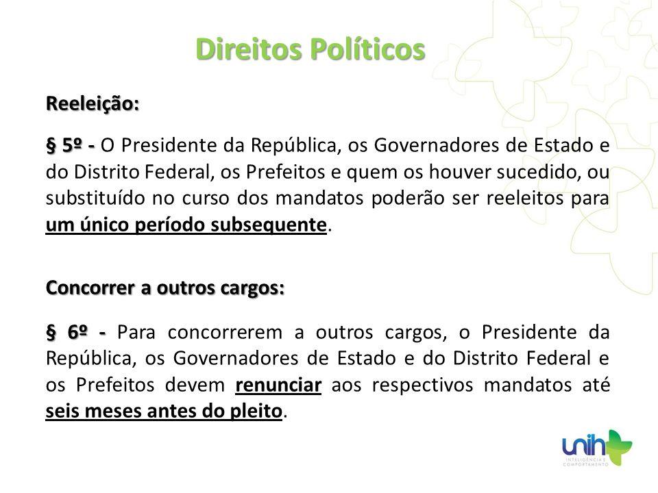 Reeleição: § 5º - § 5º - O Presidente da República, os Governadores de Estado e do Distrito Federal, os Prefeitos e quem os houver sucedido, ou substi