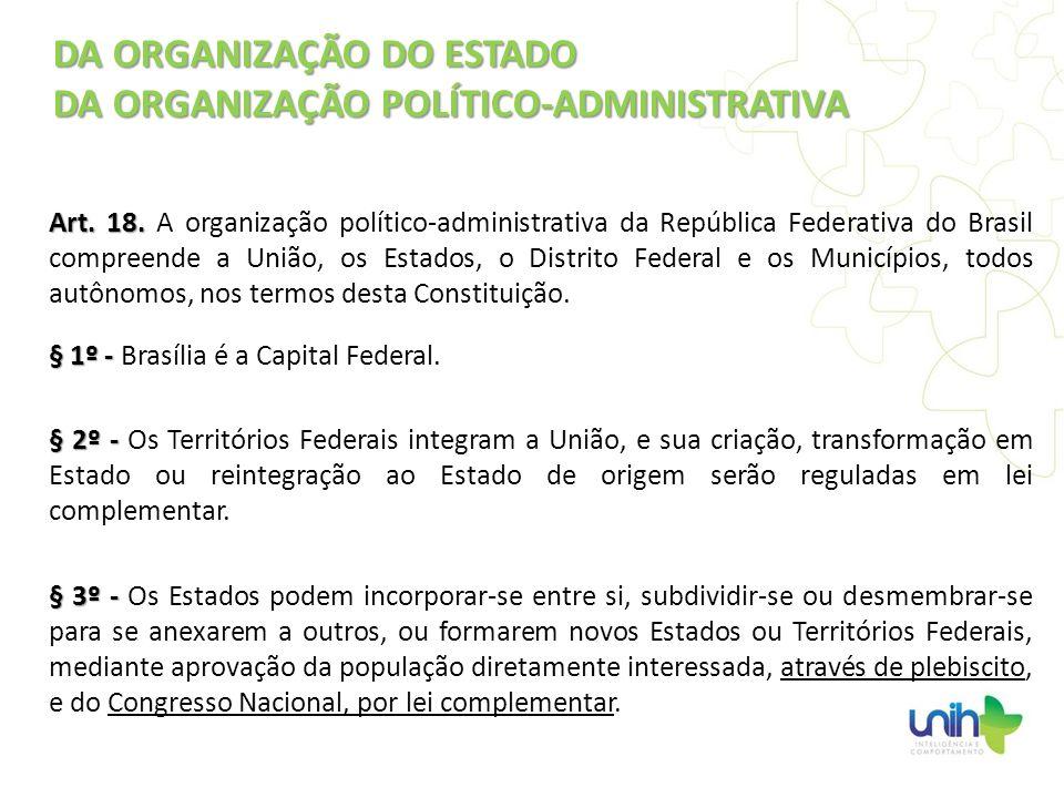 Art. 18. Art. 18. A organização político-administrativa da República Federativa do Brasil compreende a União, os Estados, o Distrito Federal e os Muni
