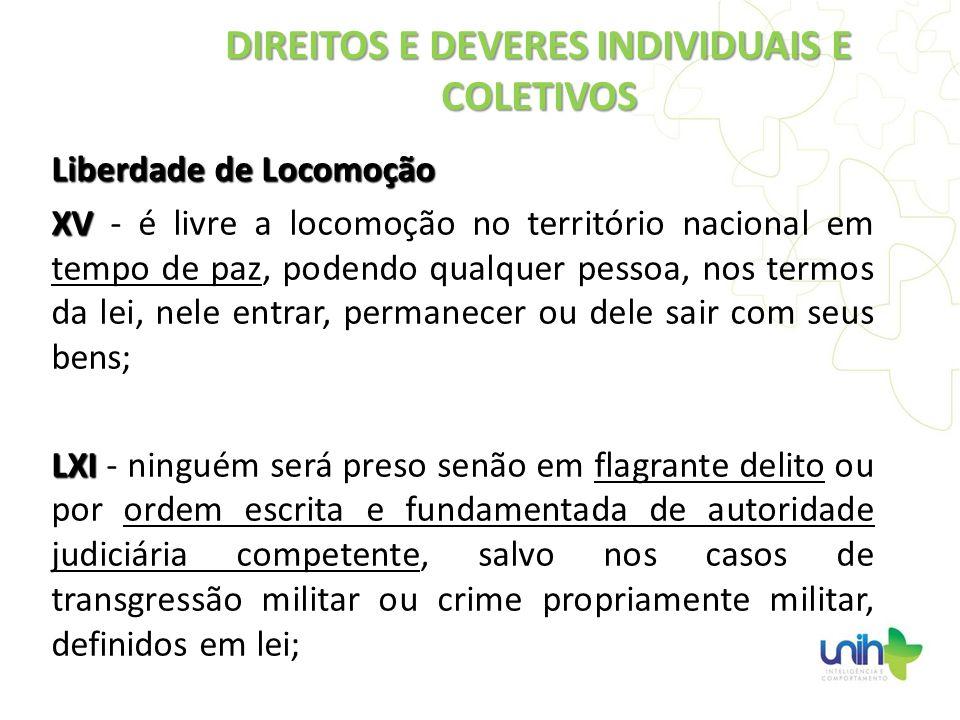 Liberdade de Locomoção XV XV - é livre a locomoção no território nacional em tempo de paz, podendo qualquer pessoa, nos termos da lei, nele entrar, pe
