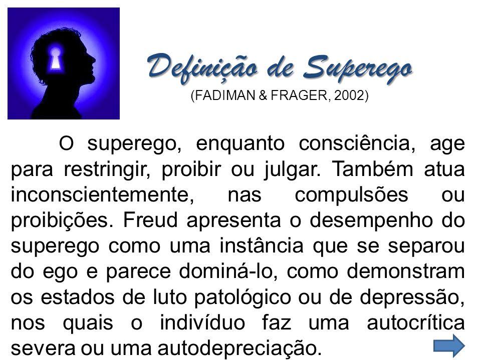 O superego, enquanto consciência, age para restringir, proibir ou julgar. Também atua inconscientemente, nas compulsões ou proibições. Freud apresenta