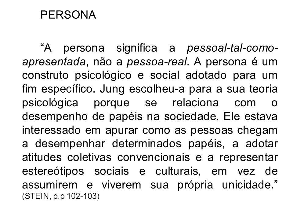 PERSONA A persona significa a pessoal-tal-como- apresentada, não a pessoa-real. A persona é um construto psicológico e social adotado para um fim espe