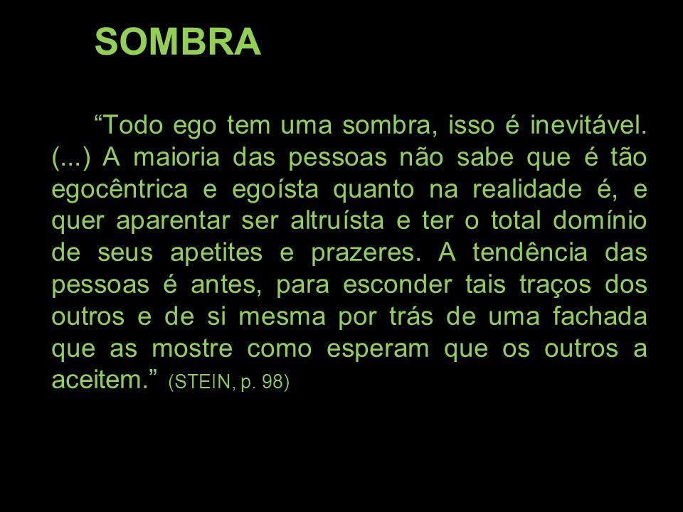 SOMBRA Todo ego tem uma sombra, isso é inevitável. (...) A maioria das pessoas não sabe que é tão egocêntrica e egoísta quanto na realidade é, e quer