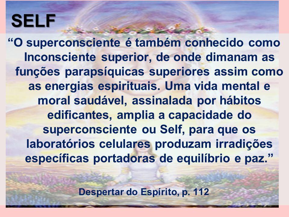O superconsciente é também conhecido como Inconsciente superior, de onde dimanam as funções parapsíquicas superiores assim como as energias espirituai