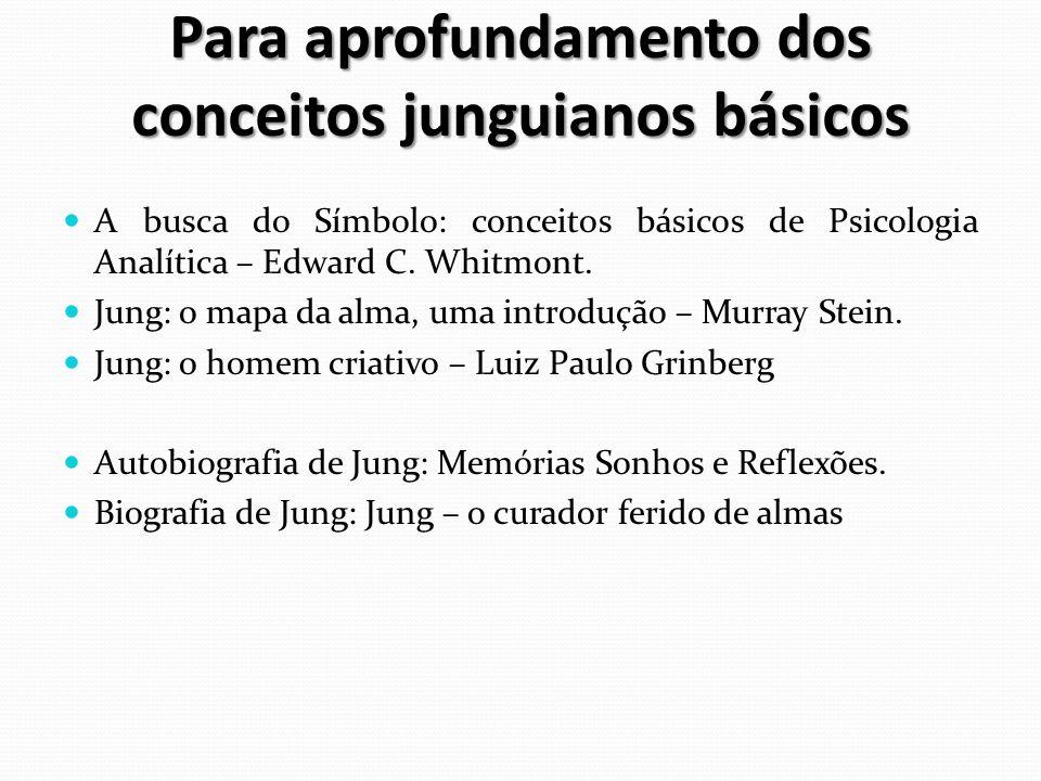 Para aprofundamento dos conceitos junguianos básicos A busca do Símbolo: conceitos básicos de Psicologia Analítica – Edward C.