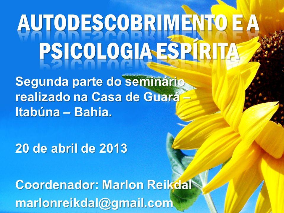 Segunda parte do seminário realizado na Casa de Guará – Itabúna – Bahia. 20 de abril de 2013 Coordenador: Marlon Reikdal marlonreikdal@gmail.com