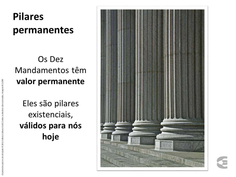 Pilares permanentes Os Dez Mandamentos têm valor permanente Eles são pilares existenciais, válidos para nós hoje Os primeiros passos do discípulo © 2011 Editora Cultura Cristã.
