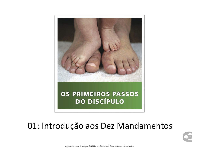 01: Introdução aos Dez Mandamentos Os primeiros passos do discípulo © 2011 Editora Cultura Cristã.