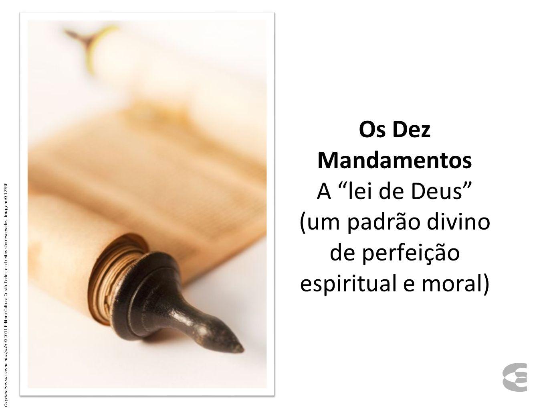 Os Dez Mandamentos A lei de Deus (um padrão divino de perfeição espiritual e moral) Os primeiros passos do discípulo © 2011 Editora Cultura Cristã.