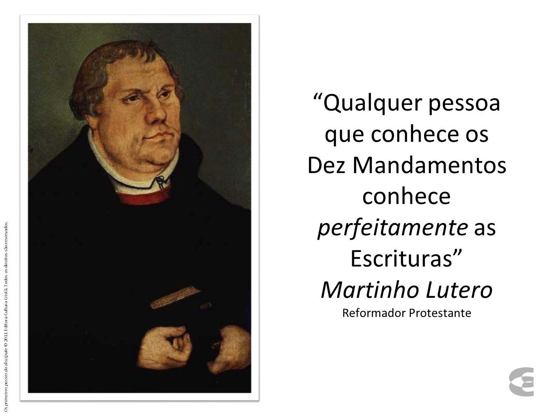 Qualquer pessoa que conhece os Dez Mandamentos conhece perfeitamente as Escrituras Martinho Lutero Reformador Protestante Os primeiros passos do discí