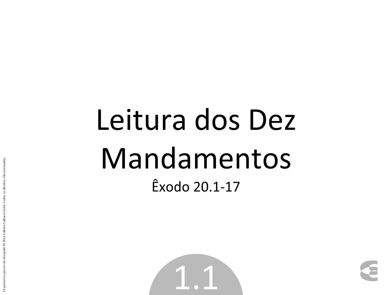 Leitura dos Dez Mandamentos Êxodo 20.1-17 1.1 Os primeiros passos do discípulo © 2011 Editora Cultura Cristã.