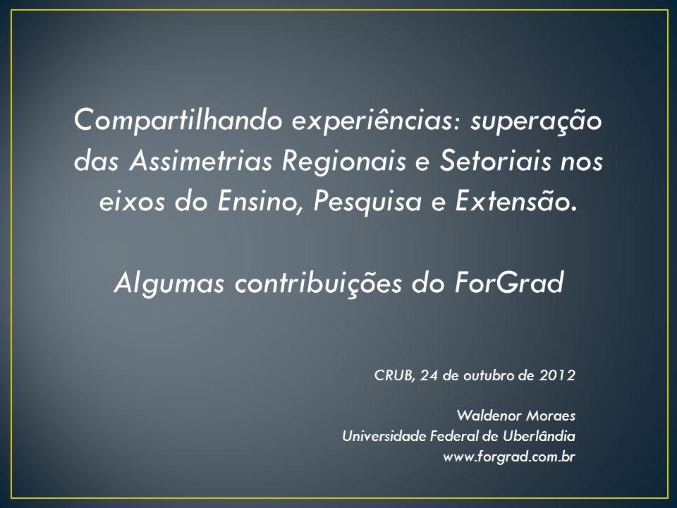 Compartilhando experiências: superação das Assimetrias Regionais e Setoriais nos eixos do Ensino, Pesquisa e Extensão. Algumas contribuições do ForGra