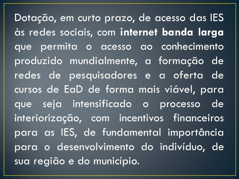 Dotação, em curto prazo, de acesso das IES às redes sociais, com internet banda larga que permita o acesso ao conhecimento produzido mundialmente, a f