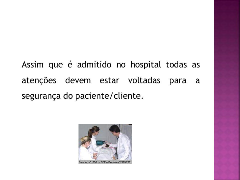 Assim que é admitido no hospital todas as atenções devem estar voltadas para a segurança do paciente/cliente.