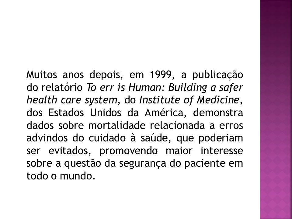 Muitos anos depois, em 1999, a publicação do relatório To err is Human: Building a safer health care system, do Institute of Medicine, dos Estados Uni
