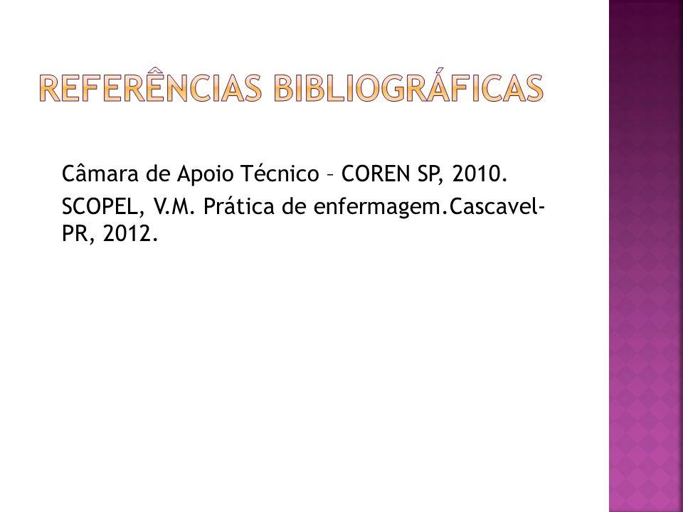 Câmara de Apoio Técnico – COREN SP, 2010. SCOPEL, V.M. Prática de enfermagem.Cascavel- PR, 2012.