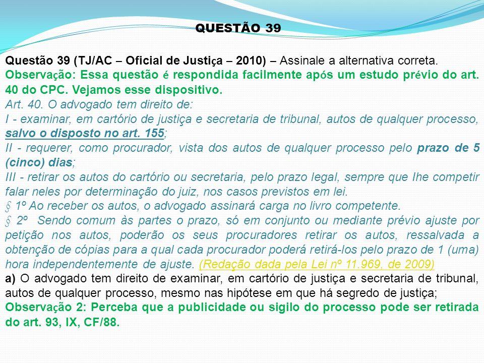 QUESTÃO 39 Questão 39 (TJ/AC – Oficial de Justi ç a – 2010) – Assinale a alternativa correta. Observa ç ão: Essa questão é respondida facilmente ap ó