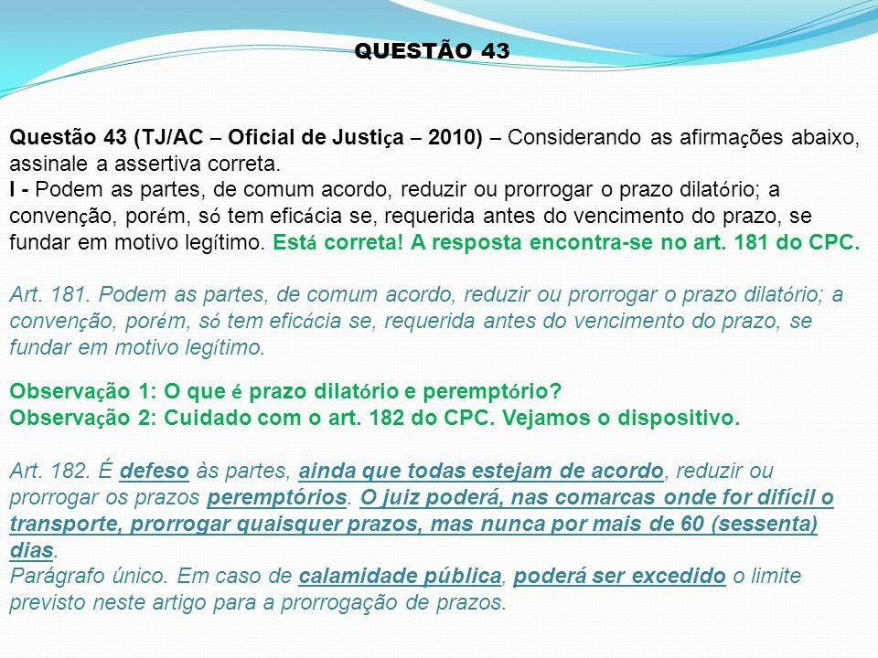 Questão 43 (TJ/AC – Oficial de Justi ç a – 2010) – Considerando as afirma ç ões abaixo, assinale a assertiva correta. I - Podem as partes, de comum ac