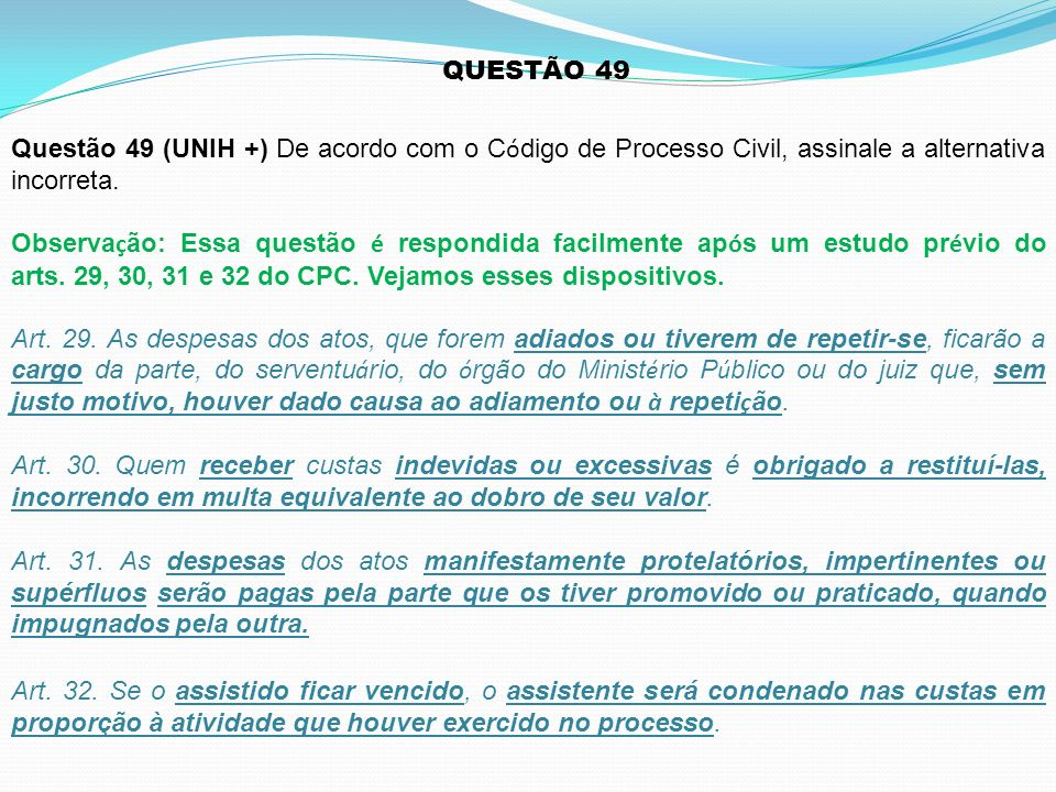 QUESTÃO 49 Questão 49 (UNIH +) De acordo com o C ó digo de Processo Civil, assinale a alternativa incorreta. Observa ç ão: Essa questão é respondida f