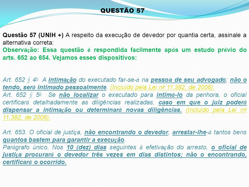 QUESTÃO 57 Questão 57 (UNIH +) A respeito da execu ç ão de devedor por quantia certa, assinale a alternativa correta: Observa ç ão: Essa questão é res