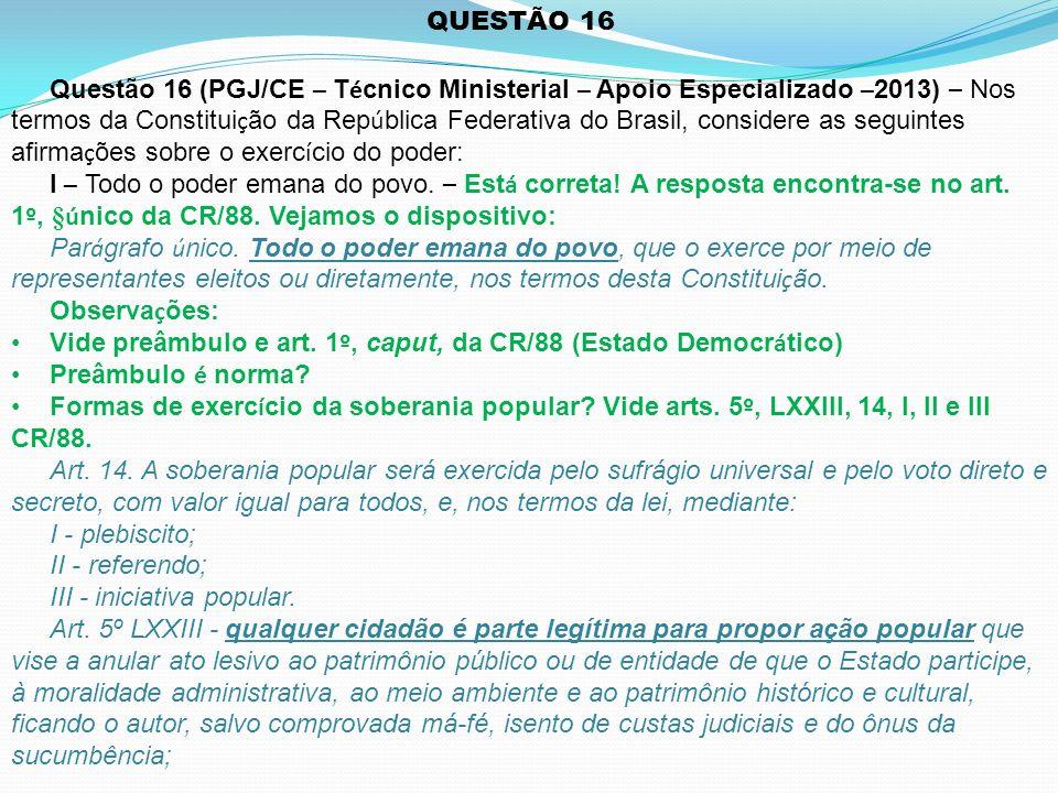 QUESTÃO 16 Questão 16 (PGJ/CE – T é cnico Ministerial – Apoio Especializado – 2013) – Nos termos da Constitui ç ão da Rep ú blica Federativa do Brasil