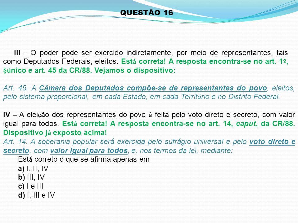 QUESTÃO 16 Art. 45. A Câmara dos Deputados compõe-se de representantes do povo, eleitos, pelo sistema proporcional, em cada Estado, em cada Territ ó r
