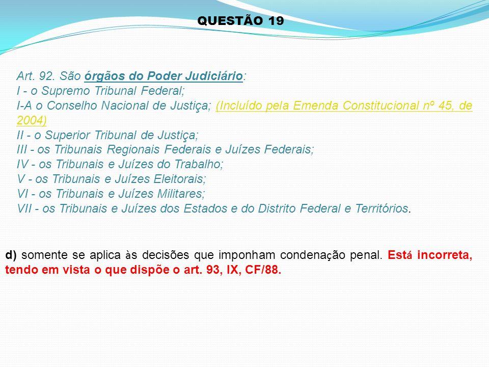 Art. 92. São órgãos do Poder Judiciário: I - o Supremo Tribunal Federal; I-A o Conselho Nacional de Justiça; (Incluído pela Emenda Constitucional nº 4
