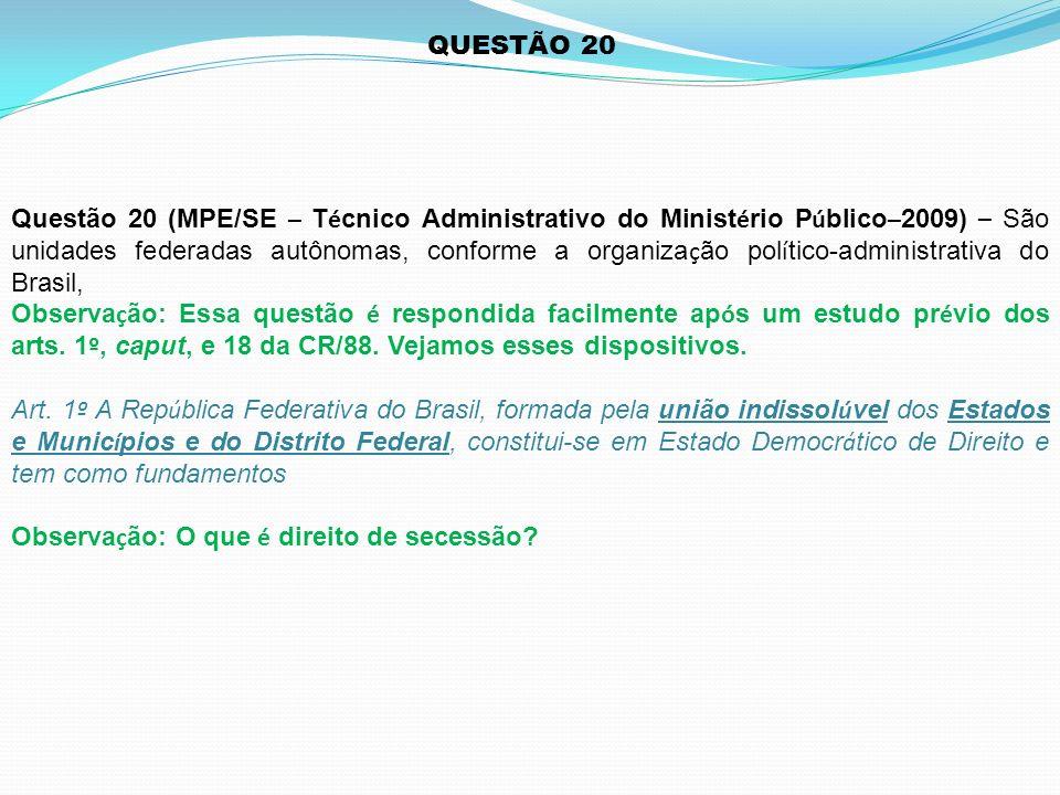 Questão 20 (MPE/SE – T é cnico Administrativo do Minist é rio P ú blico – 2009) – São unidades federadas autônomas, conforme a organiza ç ão pol í tic